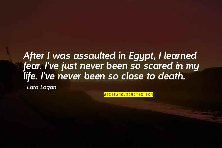 Lara's Quotes By Lara Logan: After I was assaulted in Egypt, I learned