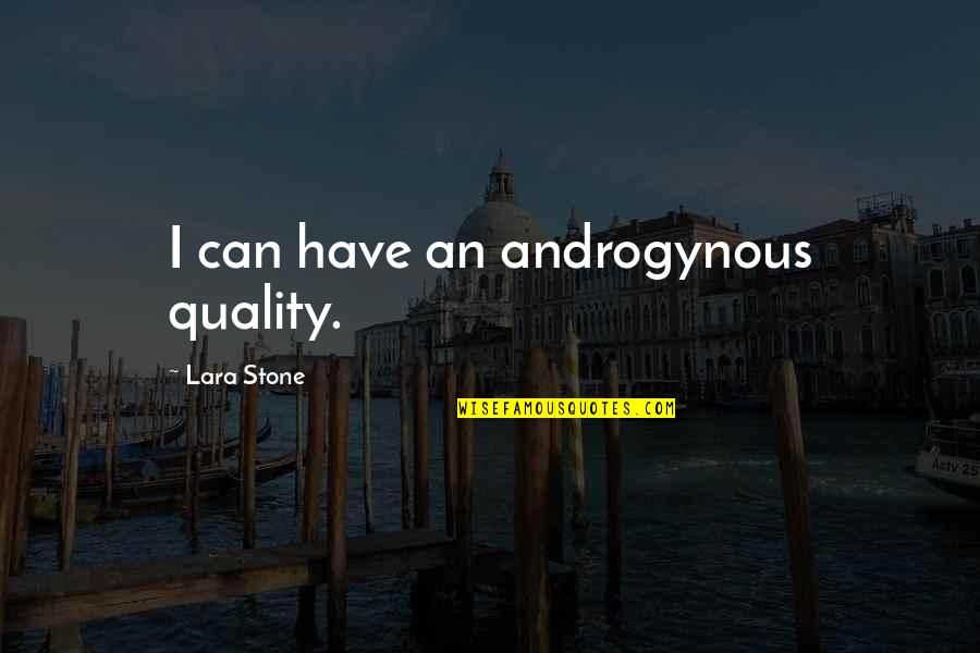 Lara's Quotes By Lara Stone: I can have an androgynous quality.