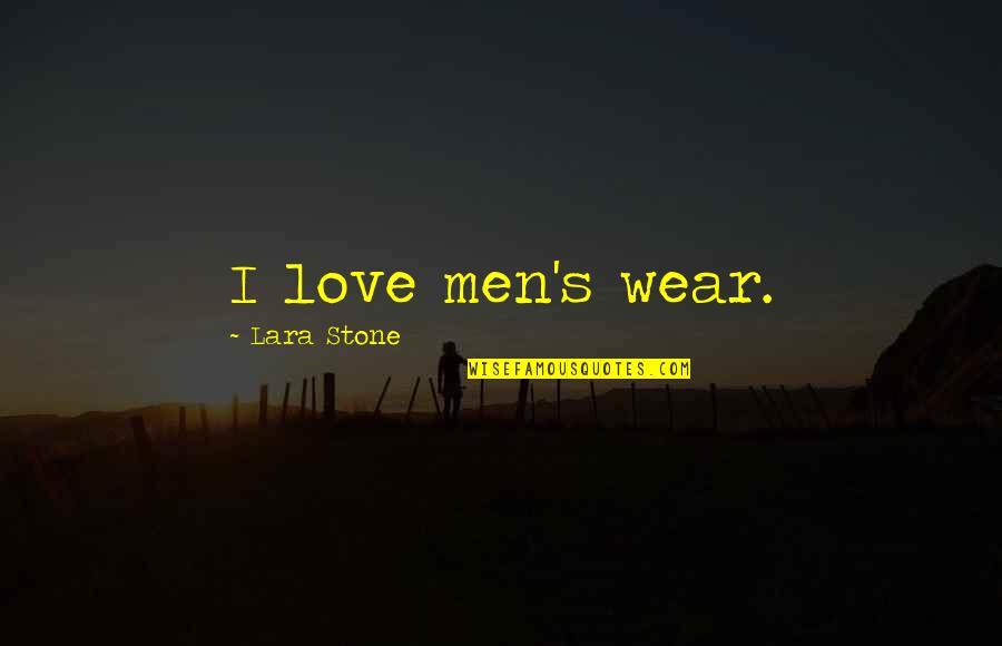 Lara's Quotes By Lara Stone: I love men's wear.