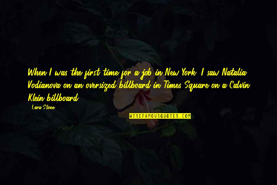 Lara's Quotes By Lara Stone: When I was the first time for a