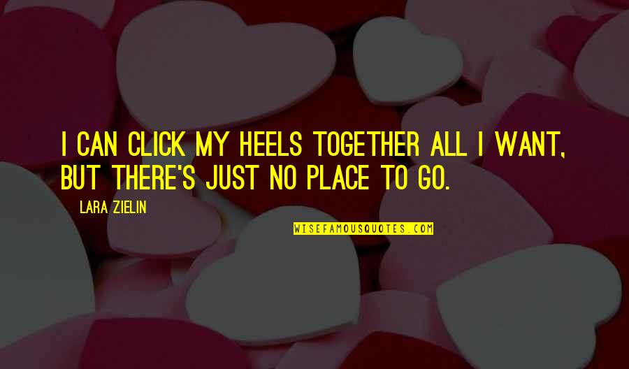 Lara's Quotes By Lara Zielin: I can click my heels together all I