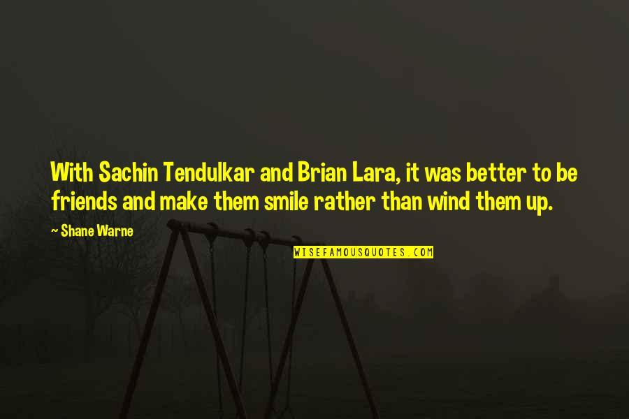 Lara's Quotes By Shane Warne: With Sachin Tendulkar and Brian Lara, it was