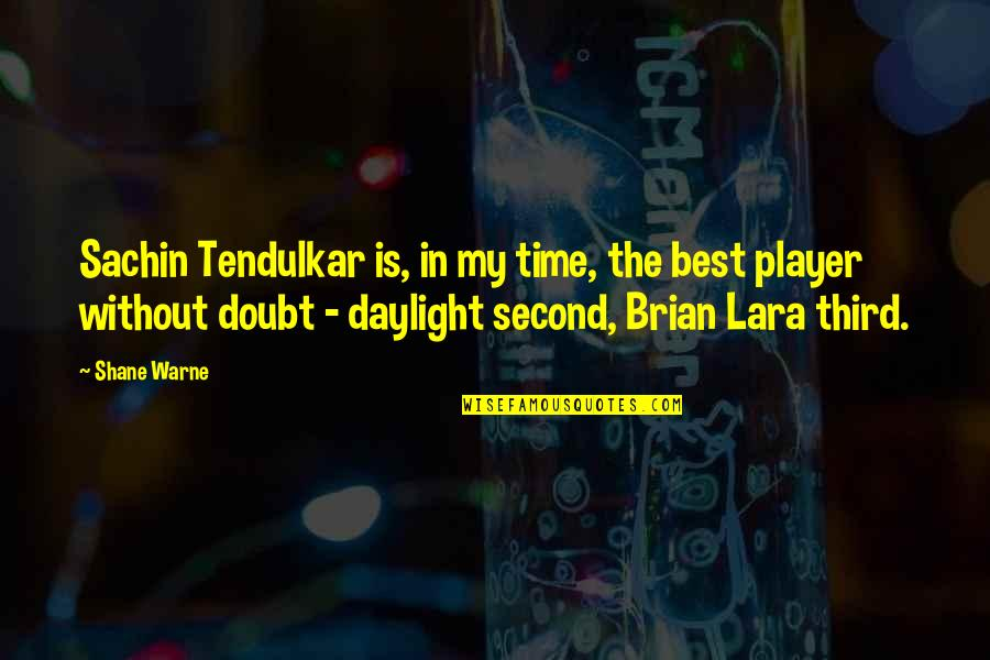 Lara's Quotes By Shane Warne: Sachin Tendulkar is, in my time, the best