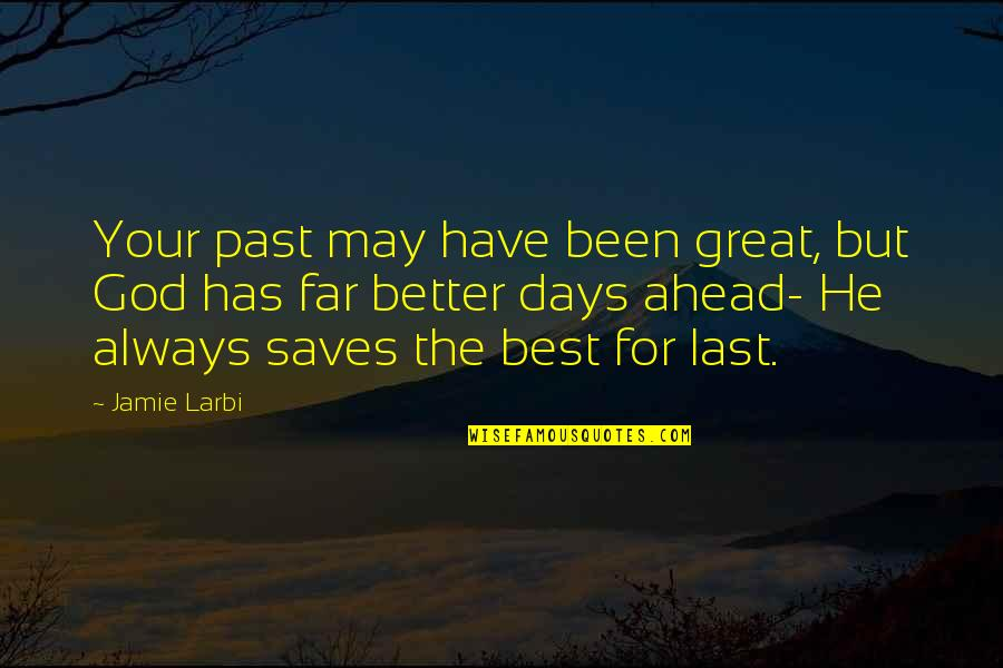 Larbi Quotes By Jamie Larbi: Your past may have been great, but God