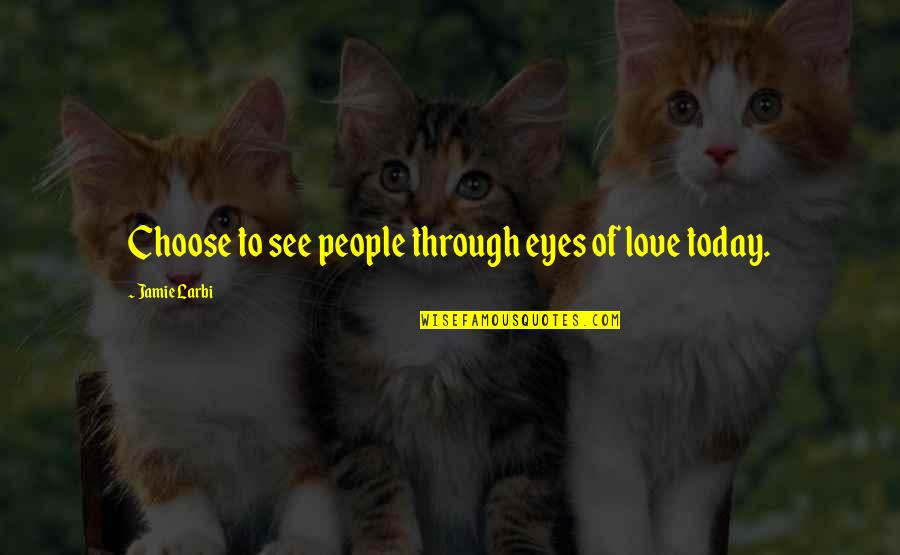Larbi Quotes By Jamie Larbi: Choose to see people through eyes of love