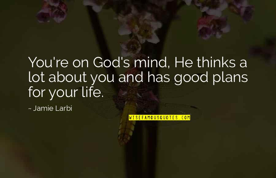 Larbi Quotes By Jamie Larbi: You're on God's mind, He thinks a lot