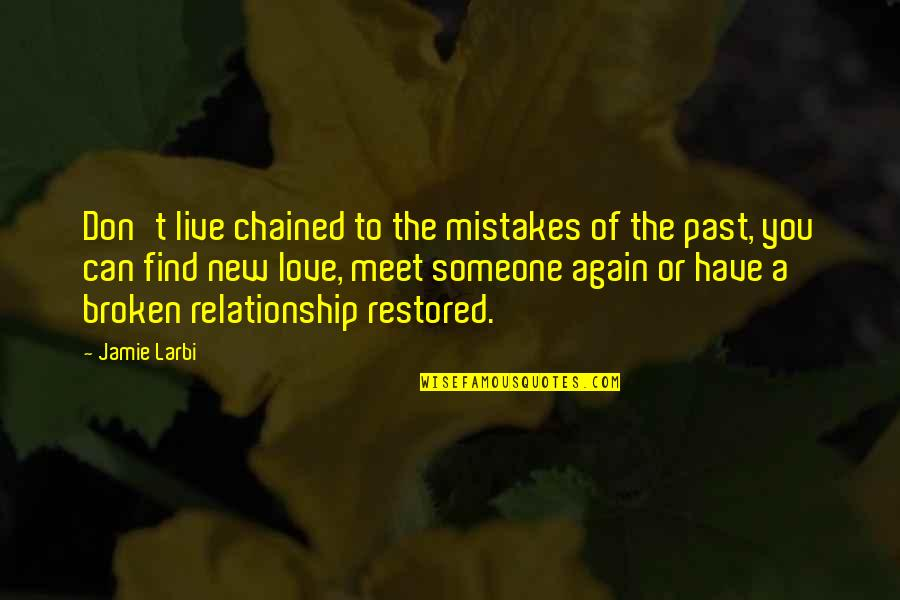Larbi Quotes By Jamie Larbi: Don't live chained to the mistakes of the