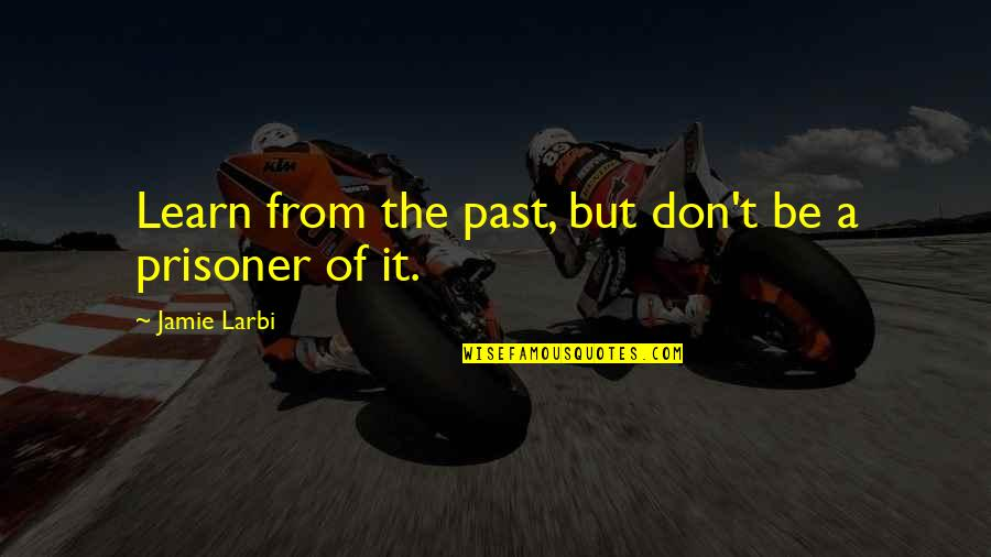 Larbi Quotes By Jamie Larbi: Learn from the past, but don't be a