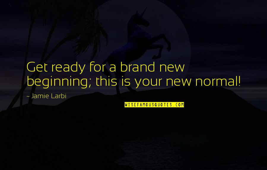 Larbi Quotes By Jamie Larbi: Get ready for a brand new beginning; this