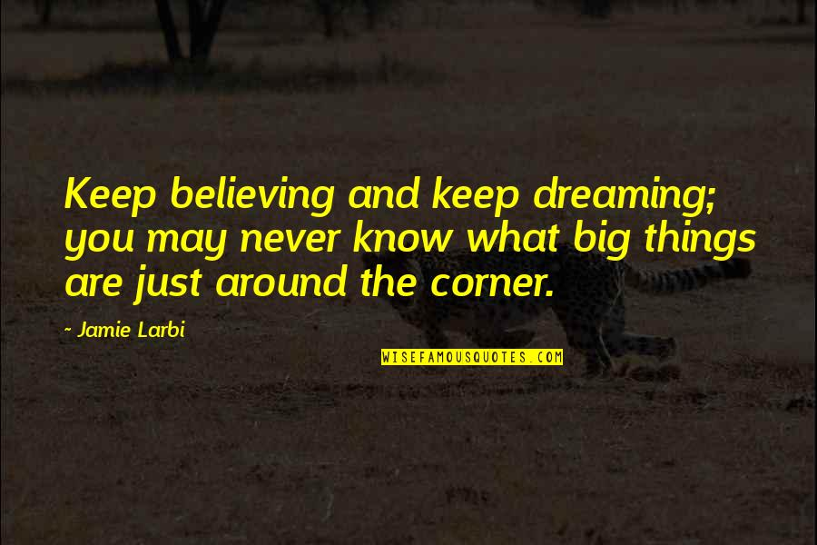 Larbi Quotes By Jamie Larbi: Keep believing and keep dreaming; you may never