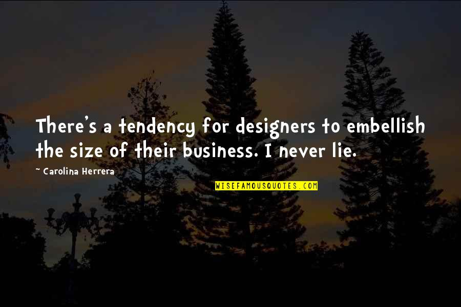 Larding Quotes By Carolina Herrera: There's a tendency for designers to embellish the