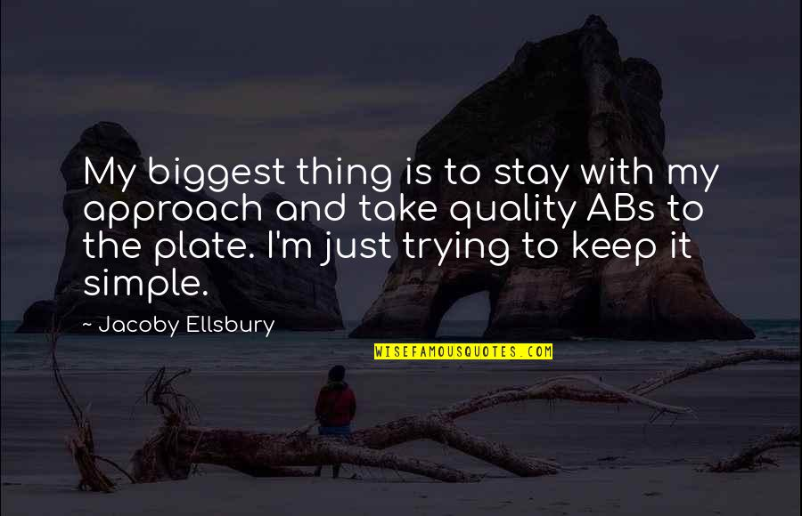 Larding Quotes By Jacoby Ellsbury: My biggest thing is to stay with my