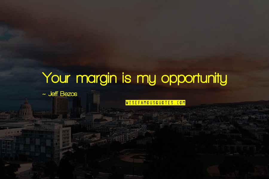 Larding Quotes By Jeff Bezos: Your margin is my opportunity