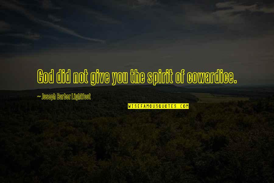 Larding Quotes By Joseph Barber Lightfoot: God did not give you the spirit of