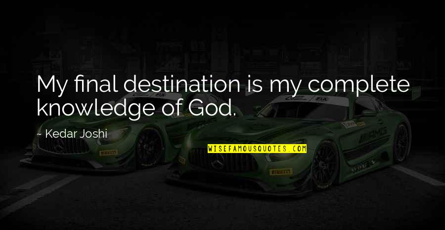 Larding Quotes By Kedar Joshi: My final destination is my complete knowledge of