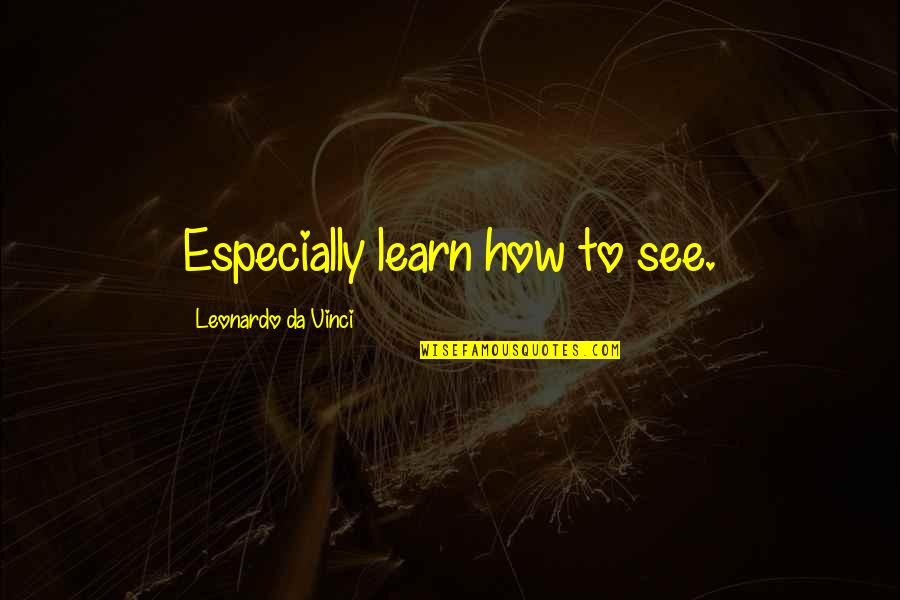 Larding Quotes By Leonardo Da Vinci: Especially learn how to see.