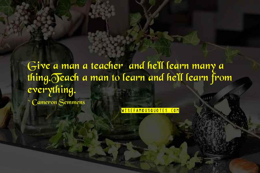 Large Canvas Wall Art Quotes By Cameron Semmens: Give a man a teacher and he'll learn