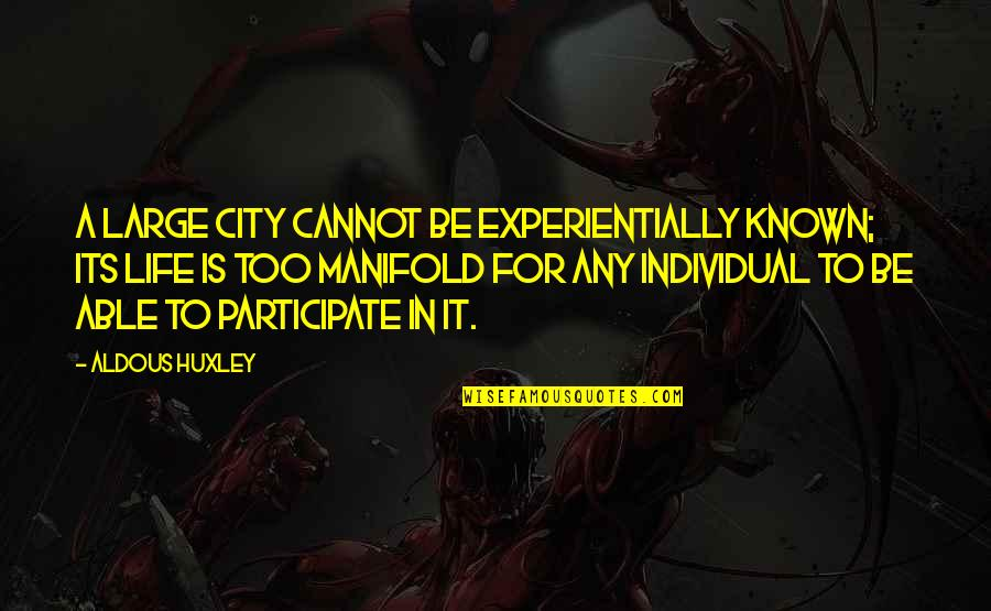 Large Cities Quotes By Aldous Huxley: A large city cannot be experientially known; its