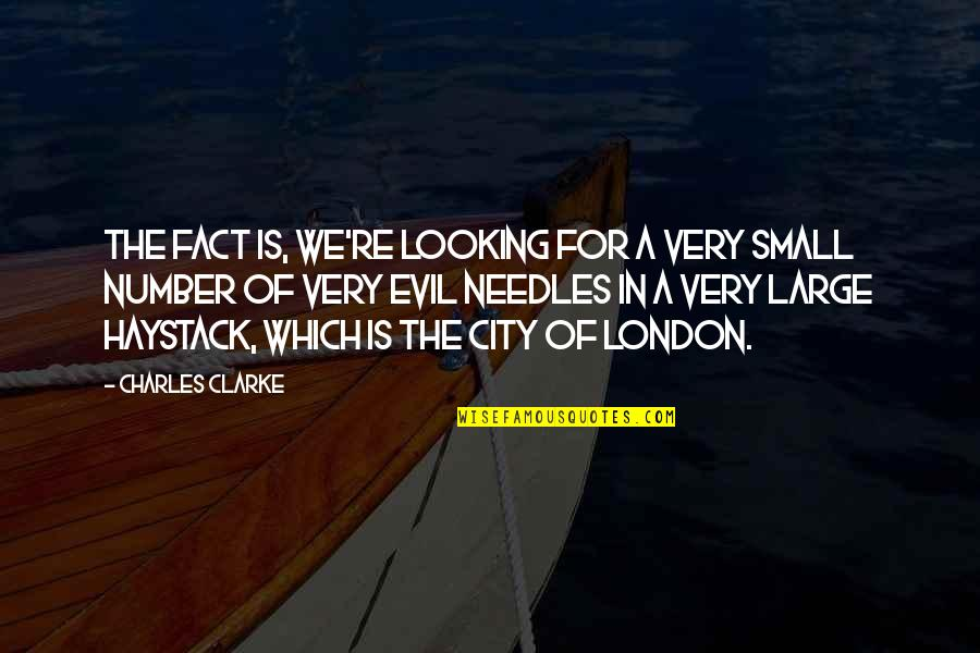 Large Cities Quotes By Charles Clarke: The fact is, we're looking for a very