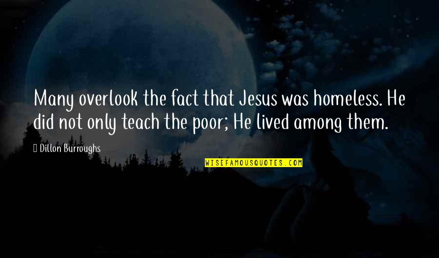 Large Cities Quotes By Dillon Burroughs: Many overlook the fact that Jesus was homeless.