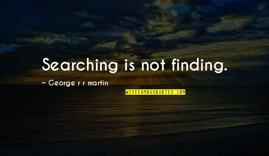 Large Cities Quotes By George R R Martin: Searching is not finding.