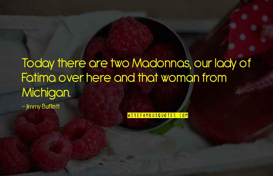 Large Cities Quotes By Jimmy Buffett: Today there are two Madonnas, our lady of
