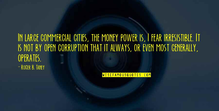 Large Cities Quotes By Roger B. Taney: In large commercial cities, the money power is,