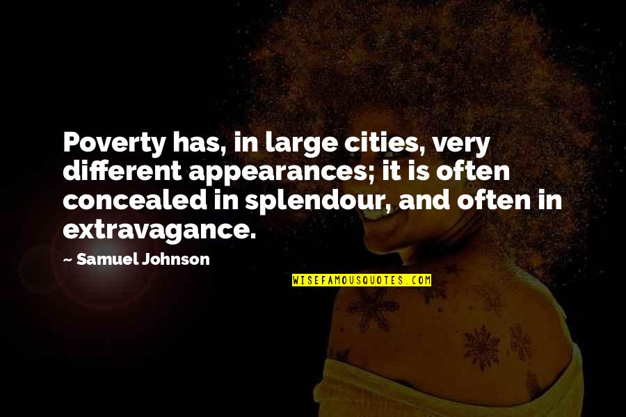 Large Cities Quotes By Samuel Johnson: Poverty has, in large cities, very different appearances;