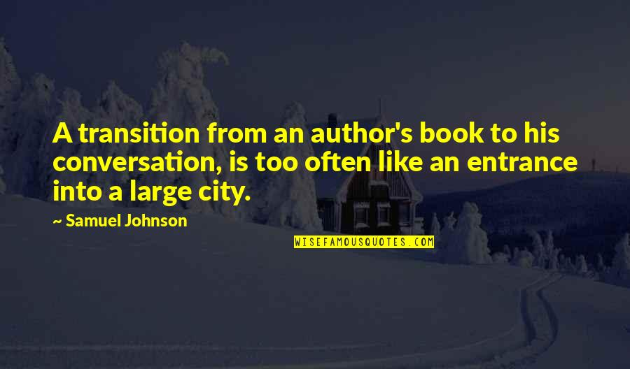 Large Cities Quotes By Samuel Johnson: A transition from an author's book to his