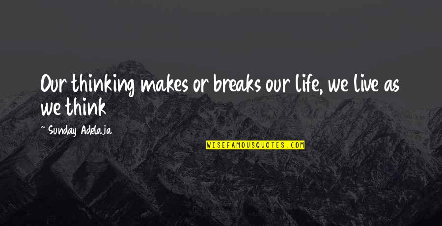 Large Cities Quotes By Sunday Adelaja: Our thinking makes or breaks our life, we