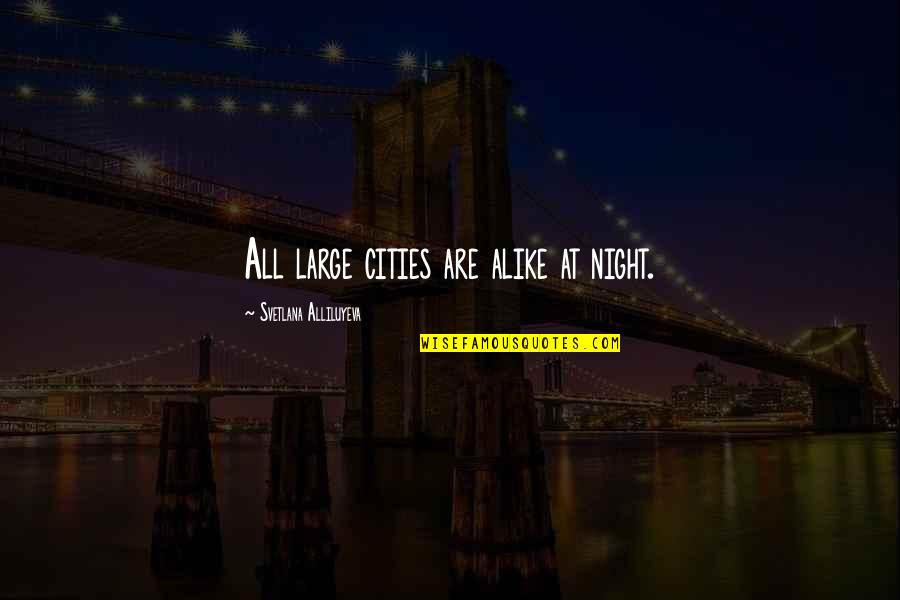 Large Cities Quotes By Svetlana Alliluyeva: All large cities are alike at night.