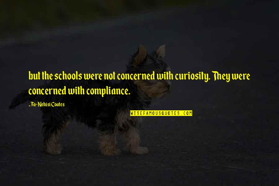 Large Cities Quotes By Ta-Nehisi Coates: but the schools were not concerned with curiosity.