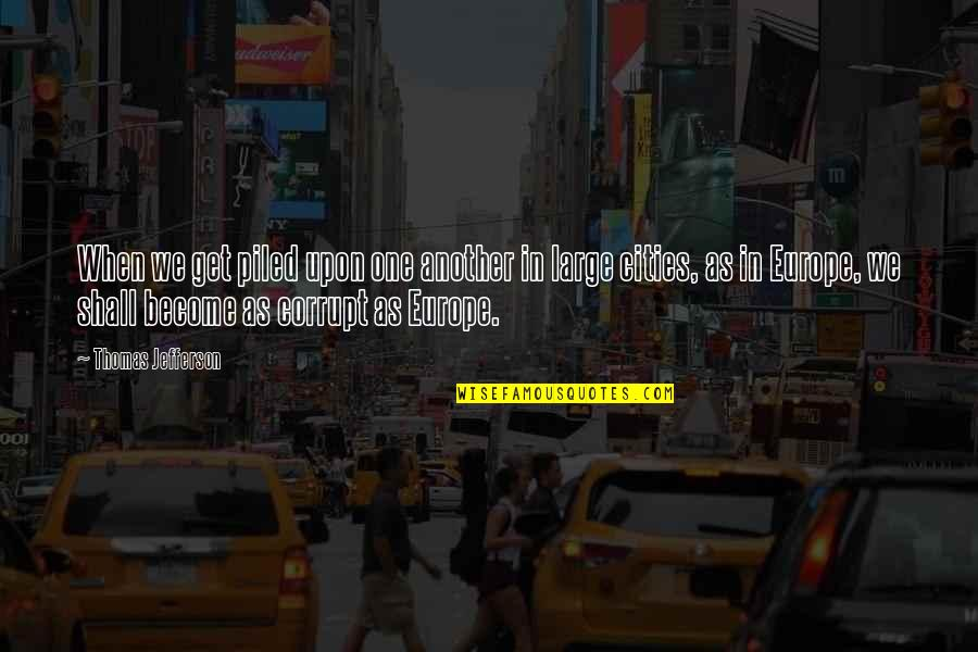 Large Cities Quotes By Thomas Jefferson: When we get piled upon one another in