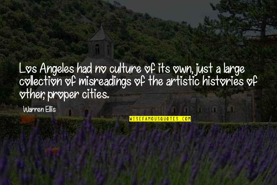 Large Cities Quotes By Warren Ellis: Los Angeles had no culture of its own,