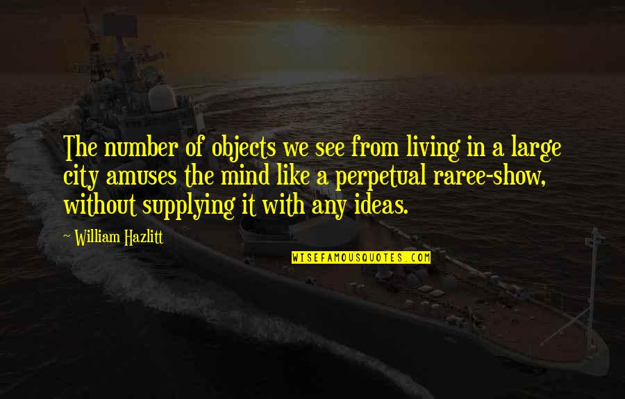 Large Cities Quotes By William Hazlitt: The number of objects we see from living