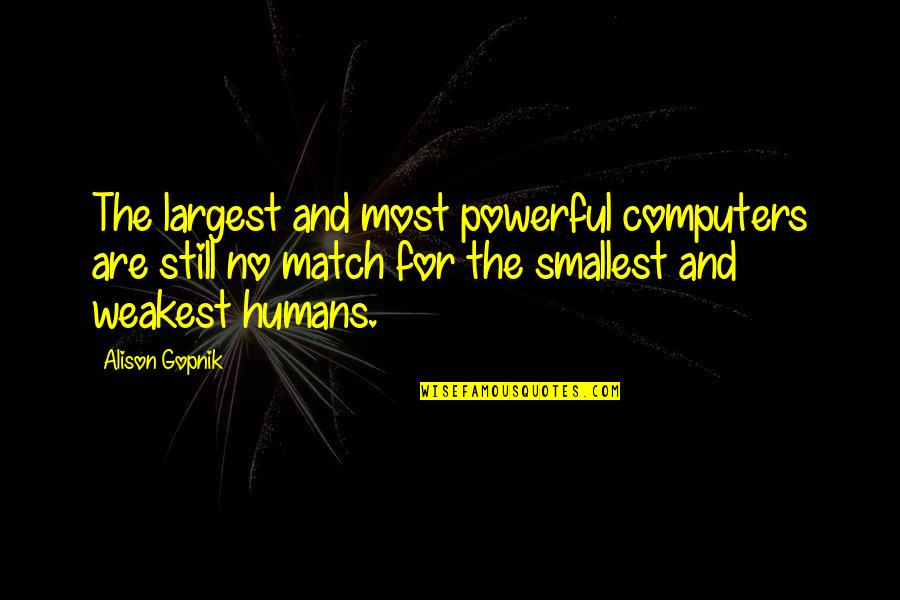 Largest Quotes By Alison Gopnik: The largest and most powerful computers are still