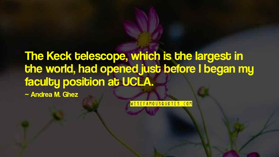 Largest Quotes By Andrea M. Ghez: The Keck telescope, which is the largest in