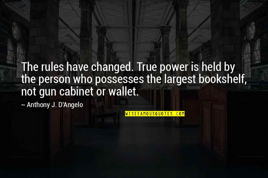 Largest Quotes By Anthony J. D'Angelo: The rules have changed. True power is held