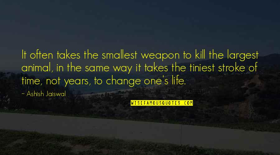 Largest Quotes By Ashish Jaiswal: It often takes the smallest weapon to kill