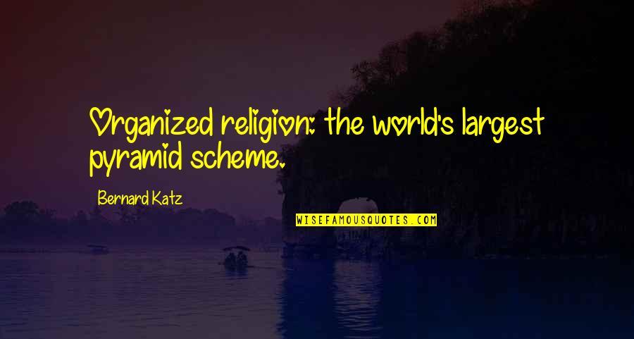 Largest Quotes By Bernard Katz: Organized religion: the world's largest pyramid scheme.