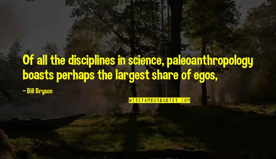 Largest Quotes By Bill Bryson: Of all the disciplines in science, paleoanthropology boasts