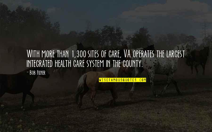 Largest Quotes By Bob Filner: With more than 1,300 sites of care, VA