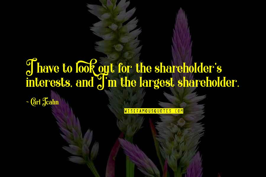 Largest Quotes By Carl Icahn: I have to look out for the shareholder's