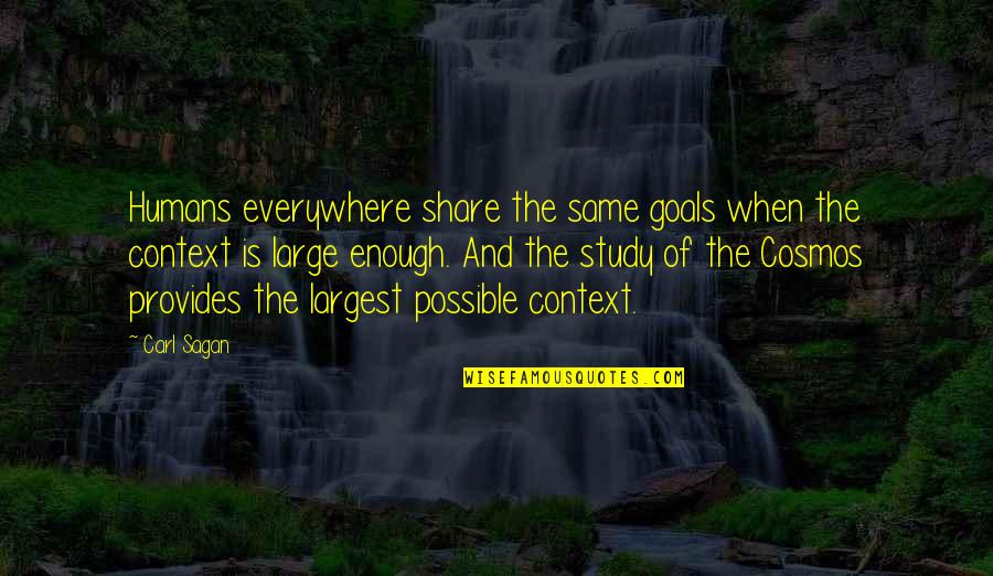 Largest Quotes By Carl Sagan: Humans everywhere share the same goals when the