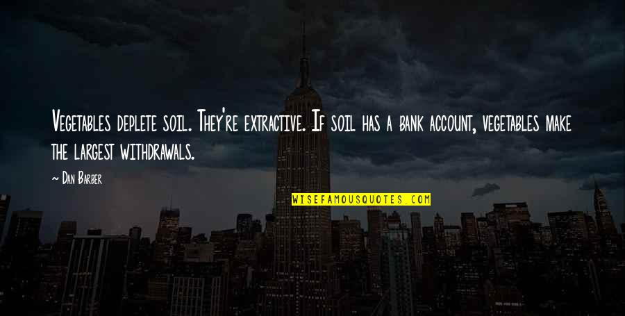 Largest Quotes By Dan Barber: Vegetables deplete soil. They're extractive. If soil has