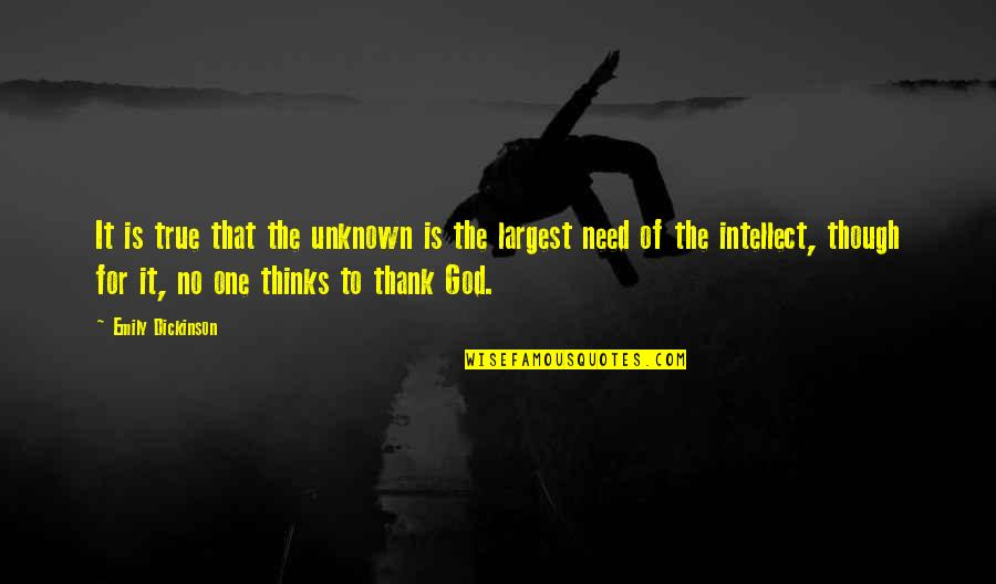 Largest Quotes By Emily Dickinson: It is true that the unknown is the