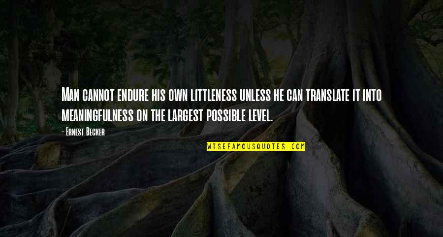Largest Quotes By Ernest Becker: Man cannot endure his own littleness unless he