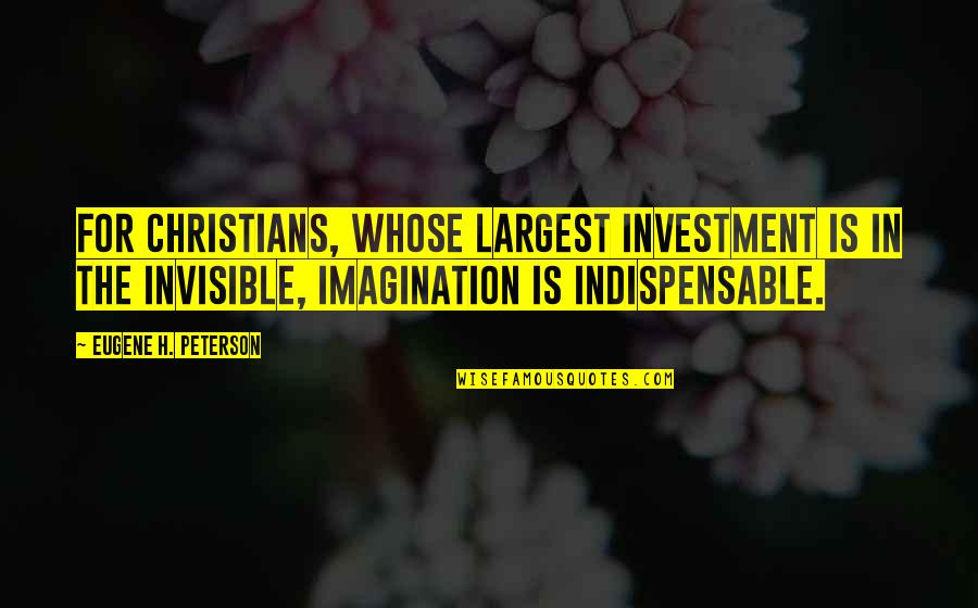 Largest Quotes By Eugene H. Peterson: For Christians, whose largest investment is in the