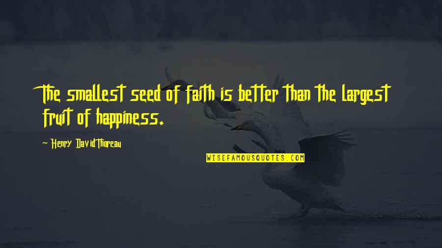 Largest Quotes By Henry David Thoreau: The smallest seed of faith is better than
