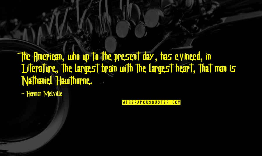 Largest Quotes By Herman Melville: The American, who up to the present day,